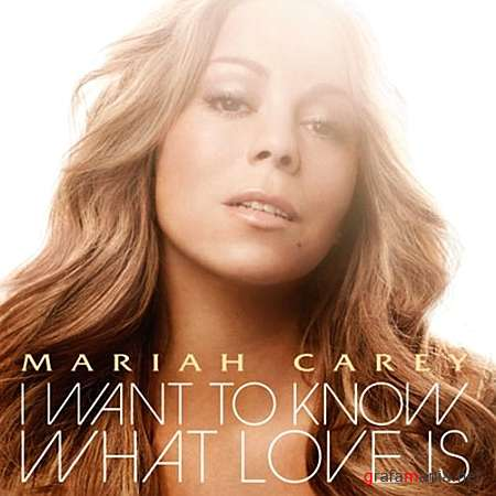 Mariah Carey - I Want To Know What Love Is (Remixes) (2009)