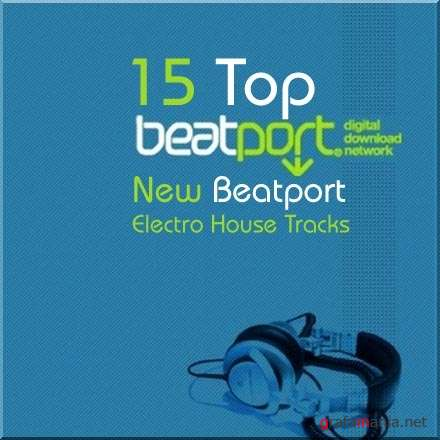 15 Top New Beatport Electro House Tracks (10.10.09)