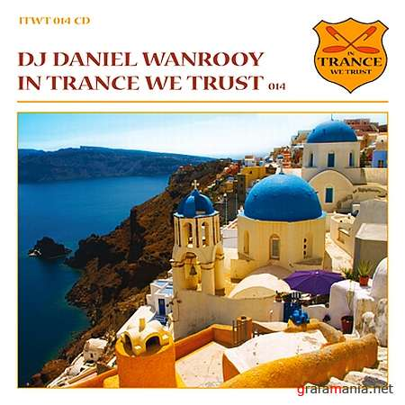 In Trance We Trust Vol. 014 (Mixed By Daniel Wanrooy) (2009)