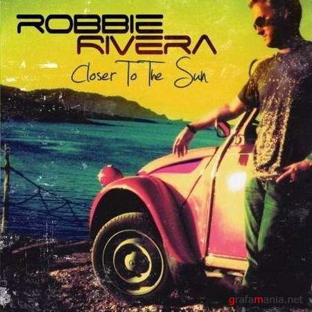 Robbie Rivera - Closer The The Sun (2009)