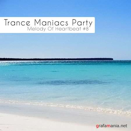 Trance Maniacs Party: Melody Of Heartbeat #8
