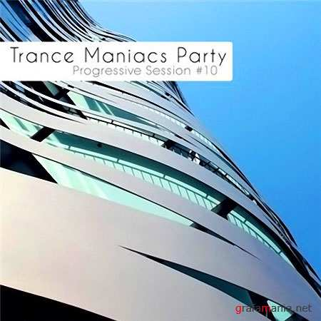 Trance Maniacs Party: Progressive Session #10