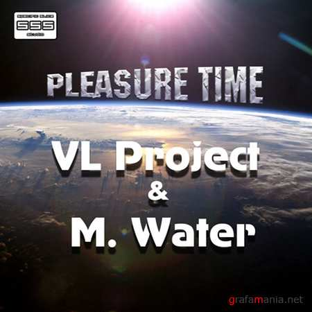 VL Project & M. Water - Pleasure Time (2010)