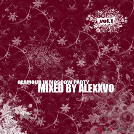 Glamour In Moscow Party Vol. 1 (Mixed By Alexxvo) (2010)