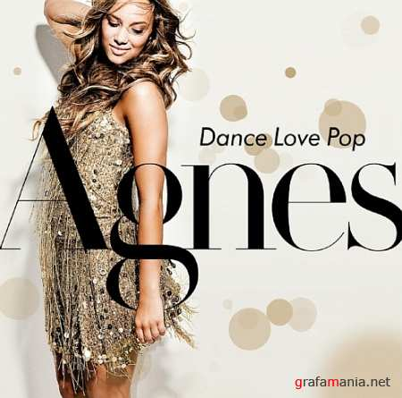 Agnes - Dance Love Pop (Deluxe Edition) (2010)