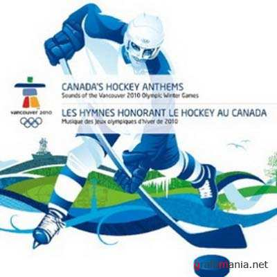 VA - Canadas Hockey Anthems: Sounds Of The Vancouver 2010 Olympic Winter Games (2010)