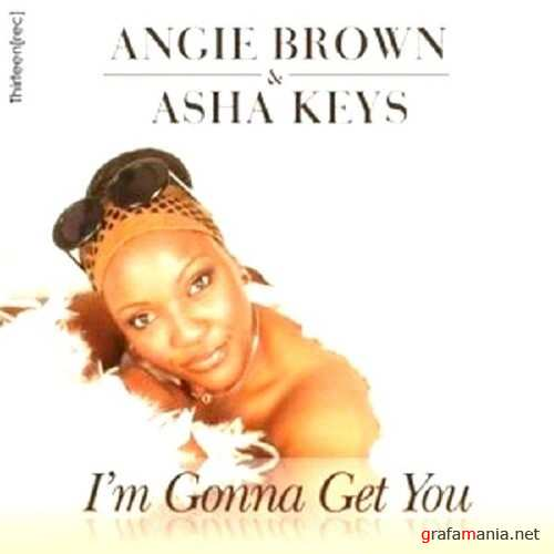 Angie Brown and Asha Keys – Im Gonna Get You (2008)