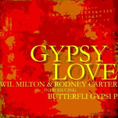 Wil Milton & Rodney Carter introducing Butterfli Gypsi P – Gypsy Love (2010)