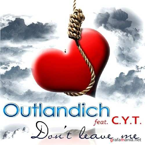 Outlandich Feat. C.Y.T. – Dont Leave Me (2010)