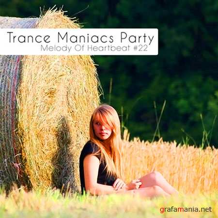 VA - Trance Maniacs Party: Melody Of Heartbeat #22 (26 June 2010)