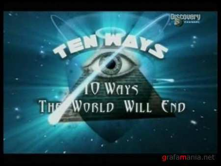 Discovery: 10 возможных концов света / Discovery: 10 Ways The World Will End (2009) SATRip