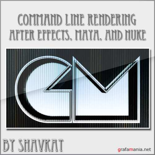 Command Line Rendering with AfterEffects, Maya, and Nuke