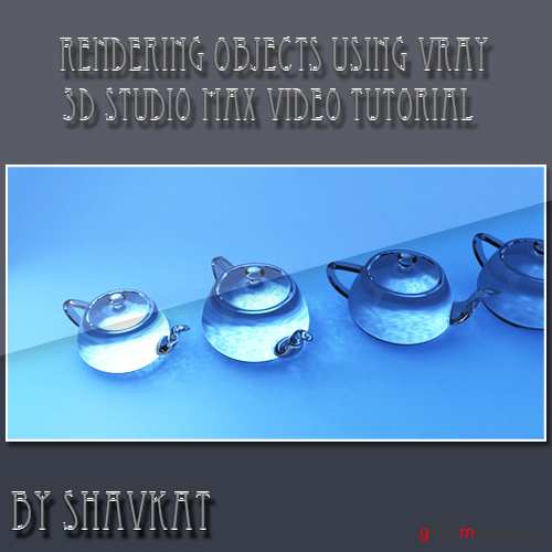Video Tutorial: Rendering Objects using Vray in 3Ds MAX