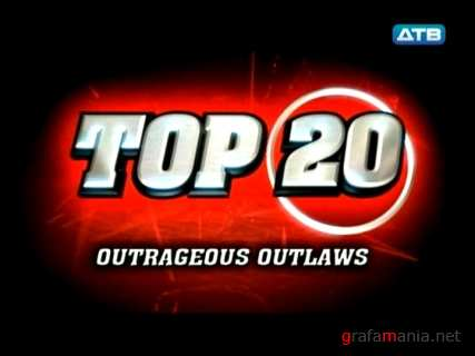 Top 20. ������� �����. ���������� ��������� / Top 20. Outrageous Outlaws (2010) SATRip