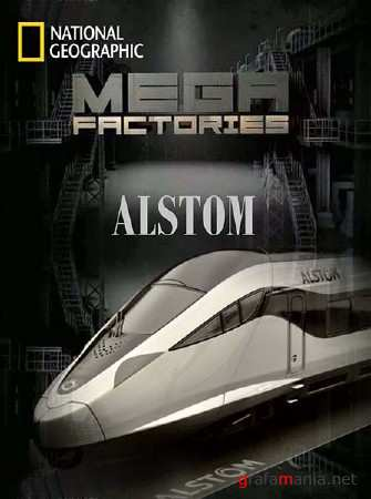 Мегазаводы. Поезд Alstom / Megafactories Train Alstom (2012) SATRip