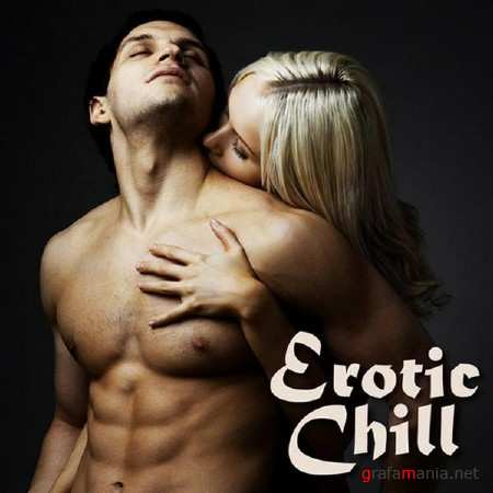 Erotic Chill Music - Erotic Chill (Ambient Lounge Chillout Sexy Love Making Music Songs) (2013)