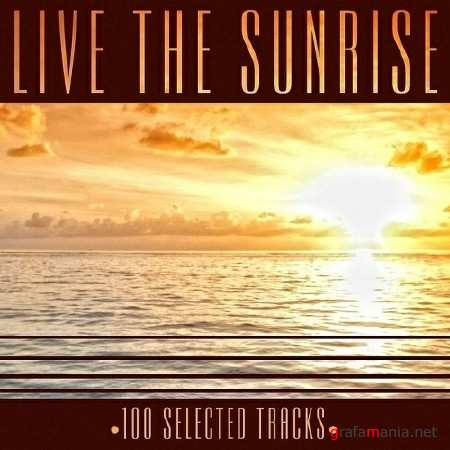 Live the Sunrise. 100 Selected ChillOut Tracks (2013)