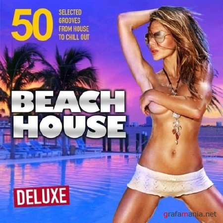 Beach House Deluxe (50 Selected Grooves from House to Chill Out)(2013)