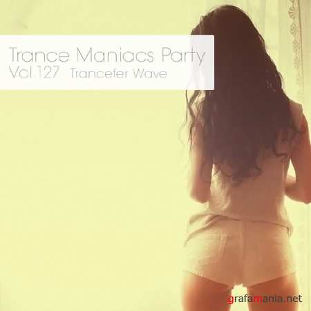 Trance Maniacs Party: Trancefer Wave #127 (2013)