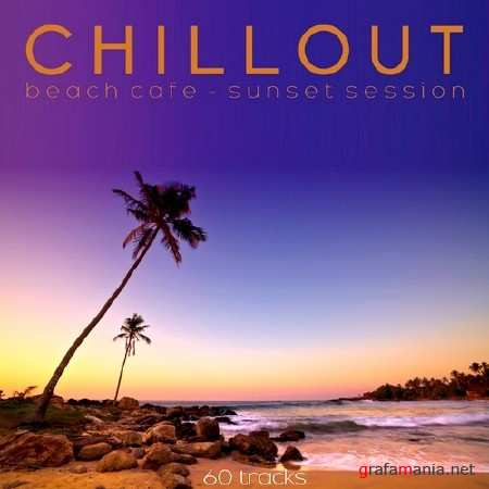 Chillout. Beach Cafe, Sunset Session (2013)