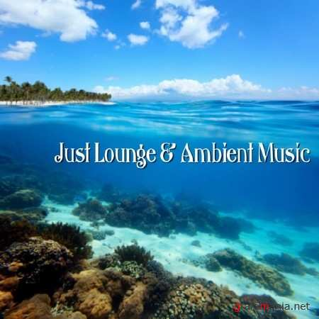 Just Lounge & Ambient Music (2013)
