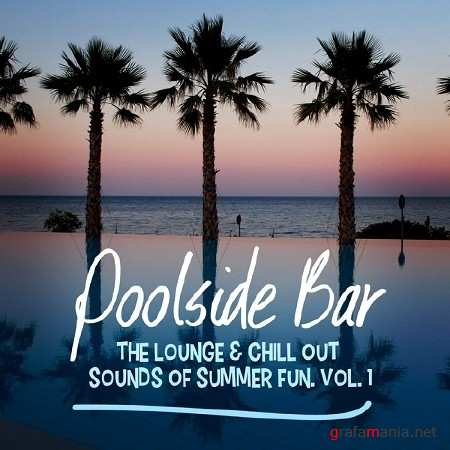 Poolside Bar: The Lounge and Chill Out Sounds of Summer Fun Vol. 1 (2014)