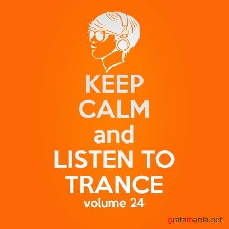 Keep Calm and Listen to Trance Volume 24 (2014)